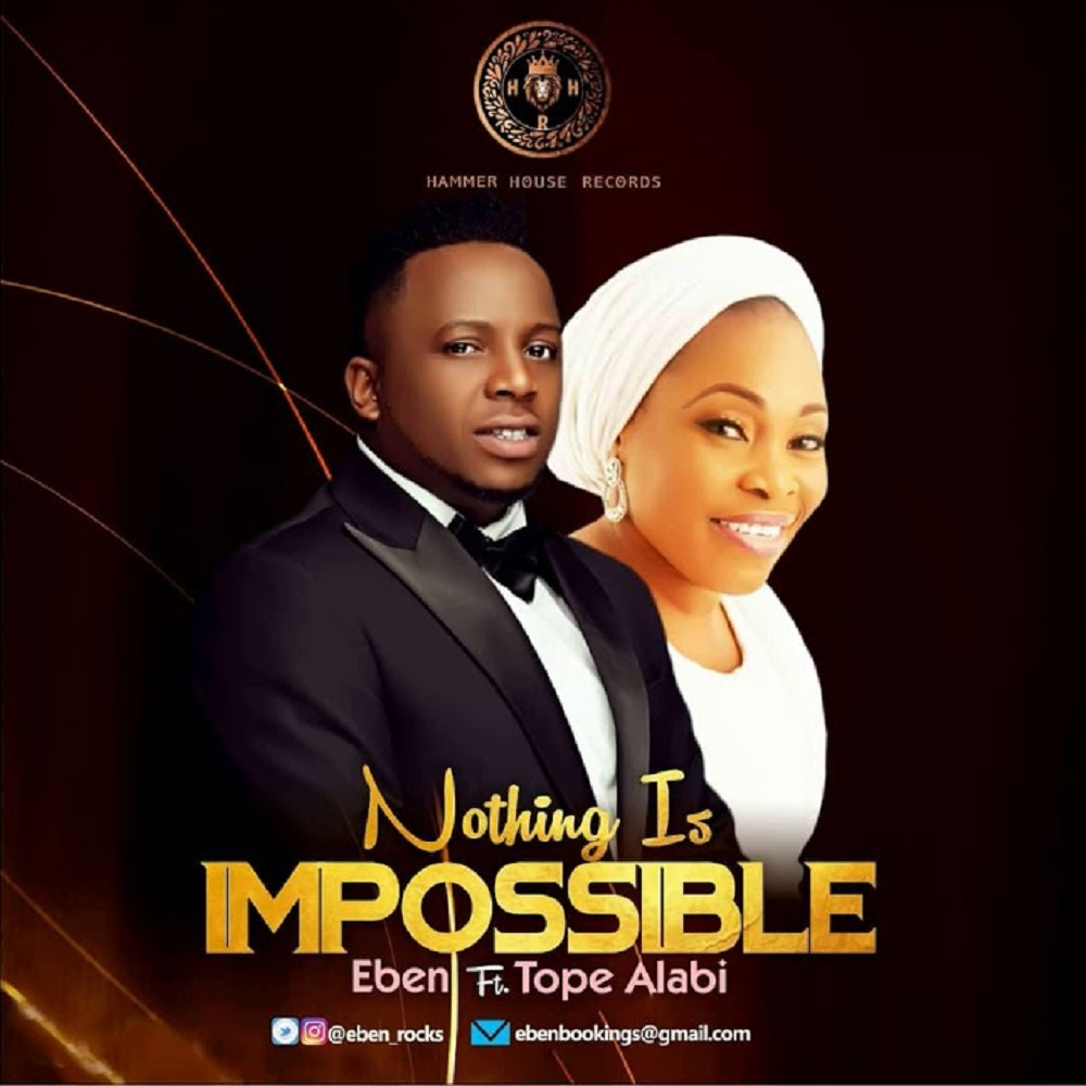 Eben – Nothing Is Impossible ft. Tope Alabi