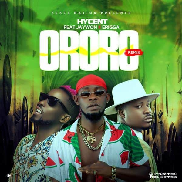 Hycent – Ororo (Remix) ft. Jaywon, Erigga