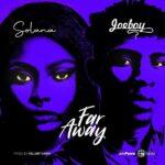 Solana – Far Away ft. Joeboy