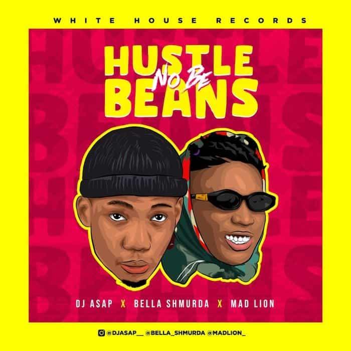 DJ Asap – Hustle No Be Beans Ft. Mad Lion & Bella Shmurda