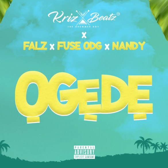 Krizbeatz Ft. Falz & Fuse ODG, Nandy – Ogede