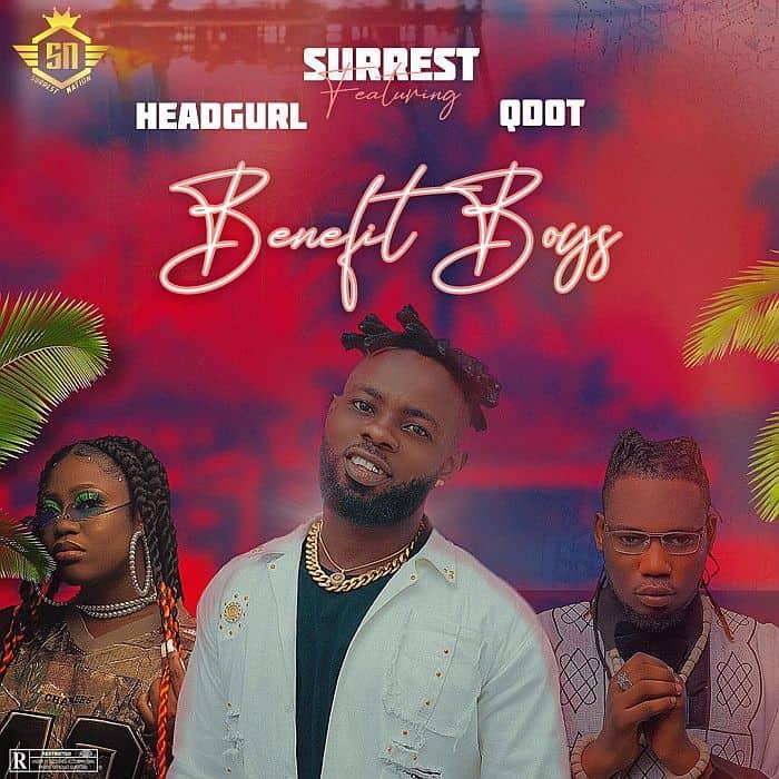 Surrest – Benefit Boys Ft. Headgurl & Qdot