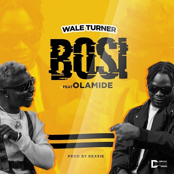 Wale Turner – Bosi ft. Olamide