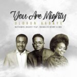 Nathaniel Bassey – Olorun Agbaye (You Are Mighty)