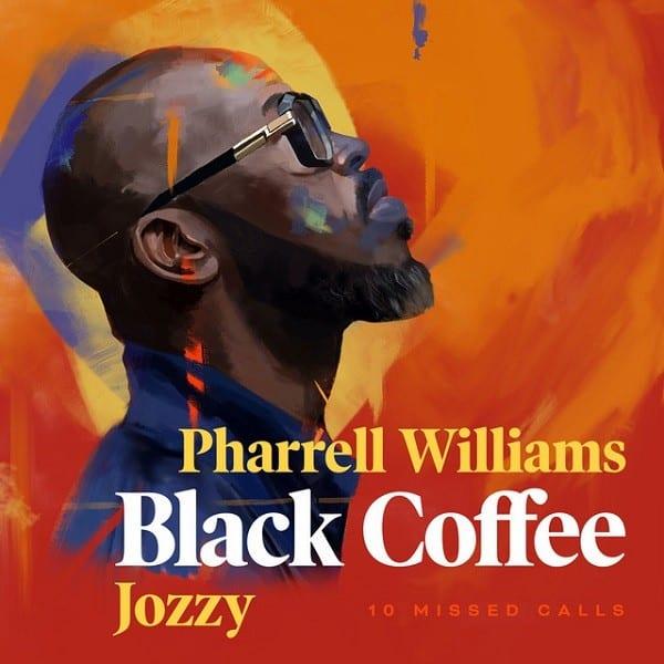Black Coffee – 10 Missed Calls ft. Pharrell Williams, Jozzy