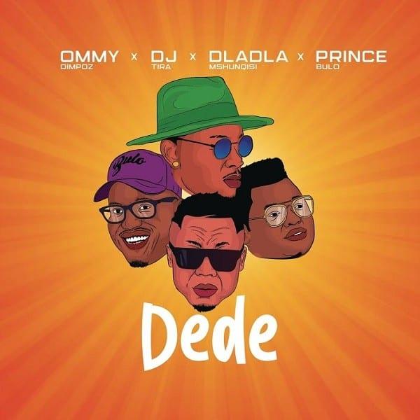 Ommy Dimpoz – Dede ft. DJ Tira, Dladla Mshunqisi, Prince Bulo