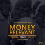 Yung6ix – Money Is Relevant ft. Percy & Phyno