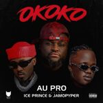 Au Pro ft. Ice Prince & Jamopyper – Okoko