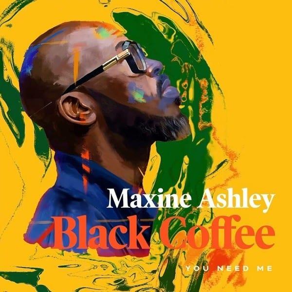 Black Coffee – You Need Me ft. Maxine Ashley, Sun-El Musician