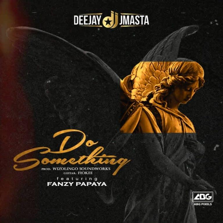 Deejay J Masta – Do Something ft. Fanzy Papaya
