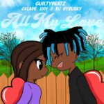 GuiltyBeatz – All My Love ft. Oxlade, KiDi, DJ Vyrusky