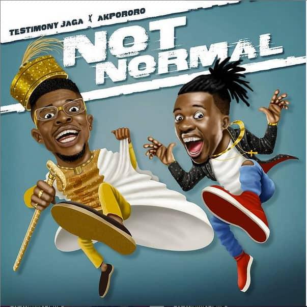 Testimony Jaga – Not Normal Ft. Akpororo