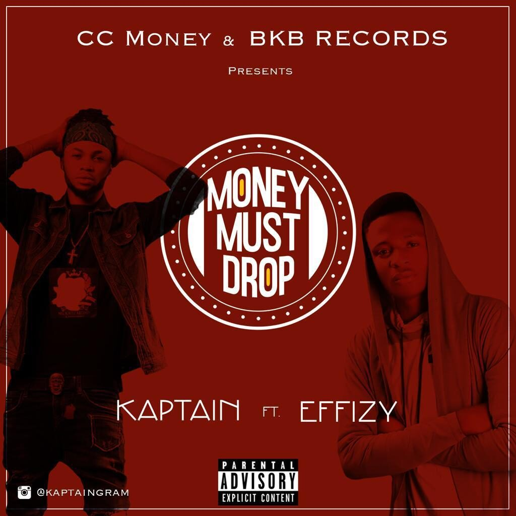Kaptain - Money Must Drop ft Effizy