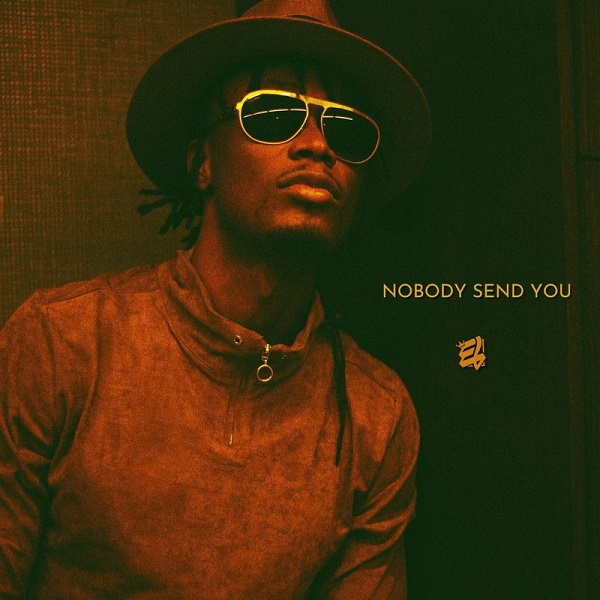 E.L – Nobody Send You
