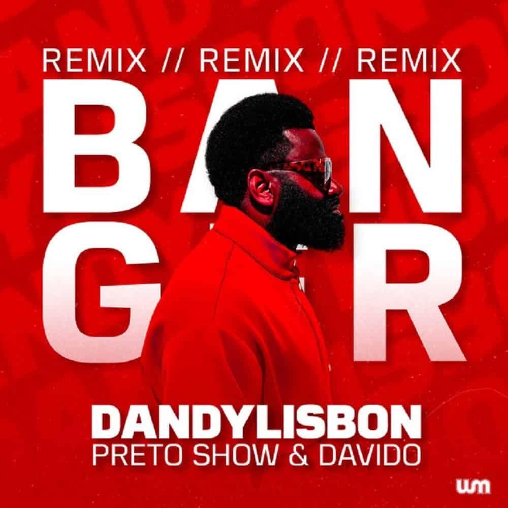 Preto Show – Banger (Remix) ft. Davido, Dandy Lisbon