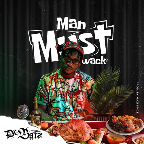 Dr Barz – Man Must Wack