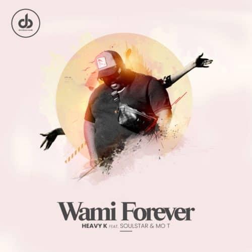 Heavy K – Wami Forever Ft. Soulstar, Mo T
