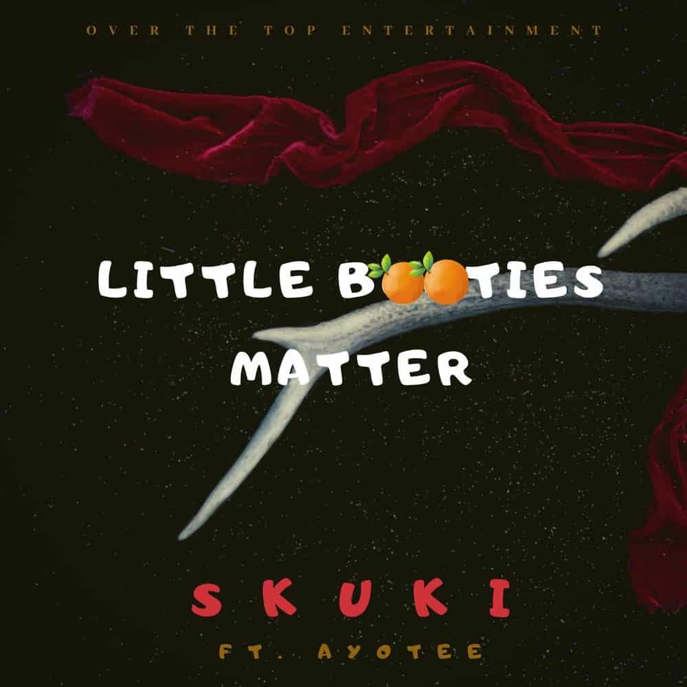 Skuki ft. Ayotee – Little Booties Matter