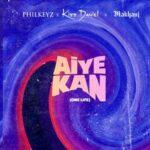 Philkeyz – Aiye Kan (One Life) Ft. Kizz Daniel & Makhanj