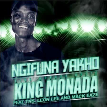 King Monada – Ngifuna Yakho Ft. TNS, Leon Lee, Mack Eaze