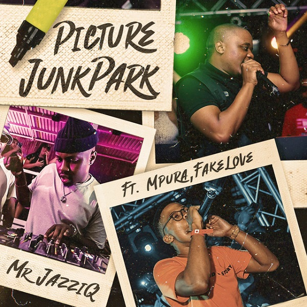 Mr JazziQ – Picture JunkPark Ft. Mpura, Fakelove