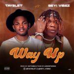 Tayblet – Way Up ft Seyi Vibez