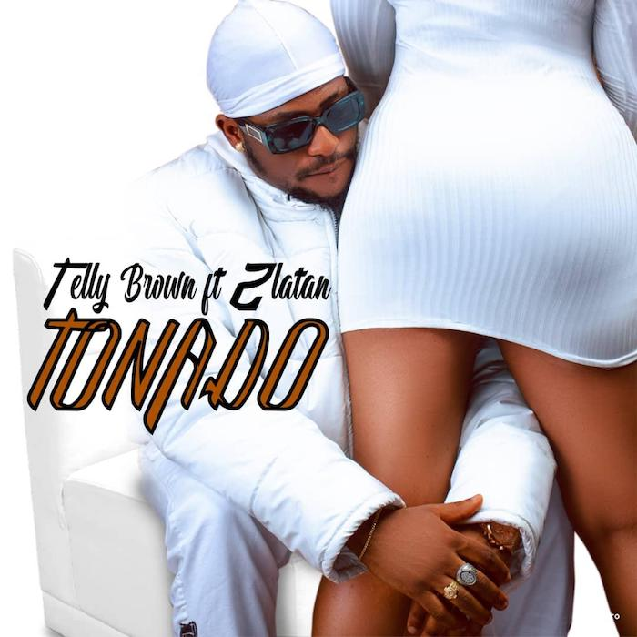 Telly Brown – Tonado Ft. Zlatan