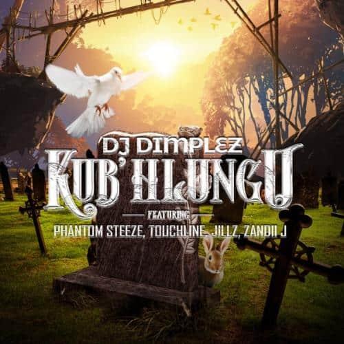 DJ Dimplez – Kub'Hlungu Ft. Phantom Steeze, Touchline, Jillz, Zandii J
