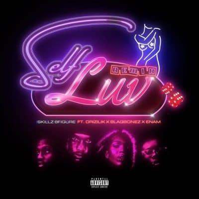 Skillz 8Figure ft Blaqbonez, Drizilik & Enam – Self Luv (Remix)