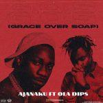 Ajanaku – Grace Over Soap ft Oladips