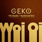Geko – Woi oi ft. Ms Banks & Backroad Gee