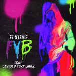 EZ Stevie – FYB (Free Your Body) ft. Davido, Tory Lanez