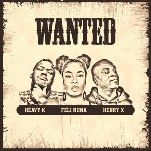 Heavy K – Wanted ft Feli Nuna, Henry X