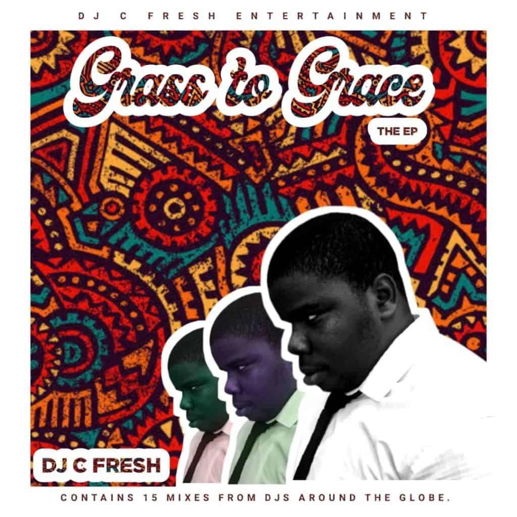 DJ C Fresh – Grass To Grace DJ Mixtape Album